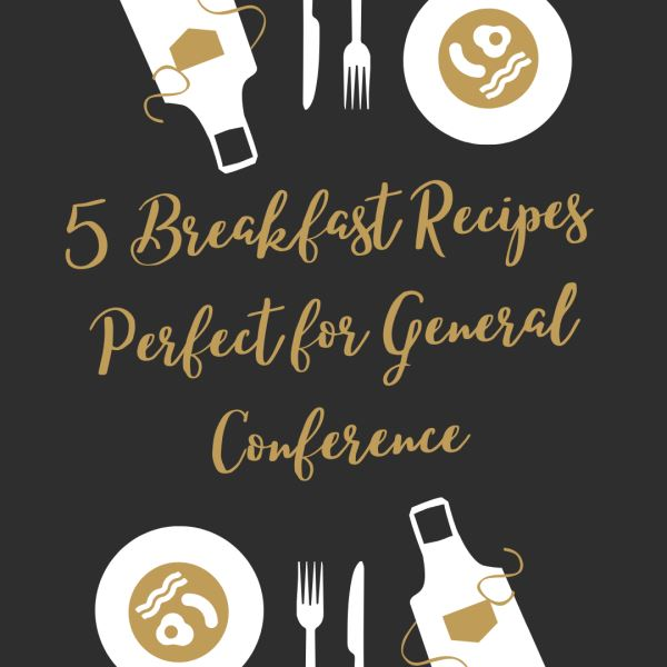 Photo of 5 Breakfast Recipes Perfect for General Conference
